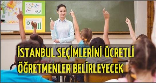 İstanbul Seçimlerini 21 Bin Ücretli Öğretmenler Belirleyecek !