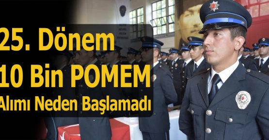 25. Dönem POMEM Polis Alımları Başlamadı ne zaman başlayacak ?