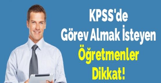 KPSS'de Görev İsteyen Öğretmenlerin Dikkatine