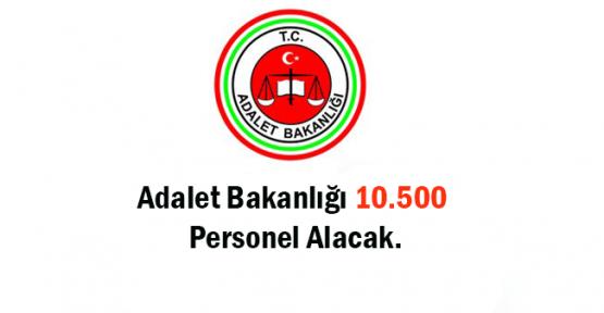 Adalet Bakanlığı 10.500 Personel Alacak..