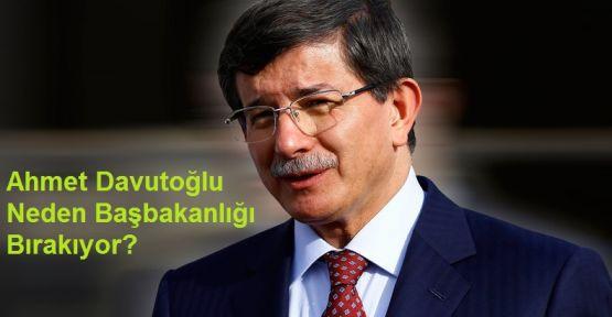 Ahmet Davutoğlu Neden Başbakanlığı Bırakıyor?