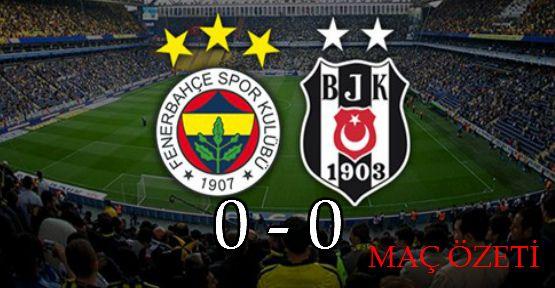 Fenerbahçe: 0 - Beşiktaş: 0 (MAÇ SONUCU) Maçın Geniş Özeti