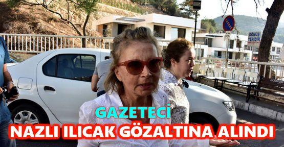 Gazeteci Nazlı Ilıcak Bodrum'da Gözaltına Alındı