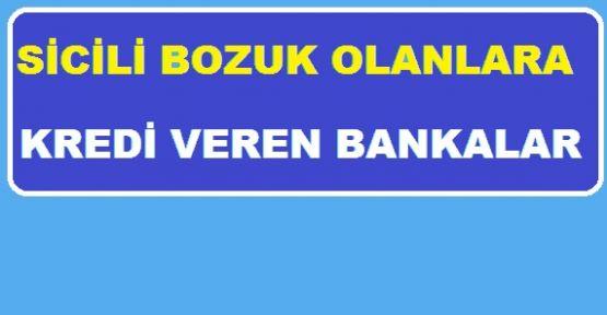 Sicili Bozuk Olanlara Kredi veren Bankalar 2019