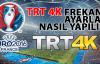 Euro 2016 TRT 1 VE TRT 4K Frekans Ayarları Nasıl Yapılır?  (VİDEO)