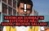 Kerimcan Durmaz'ın Estetiksiz Hali Şaşırtıyor
