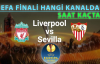 Liverpool – Sevilla UEFA Final Maçı Hangi Kanalda? Liverpool Maçı Saat Kaçta?