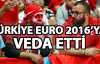 Türkiye EURO 2016 Avrupa Futbol Şampiyonası'na Veda Etti!