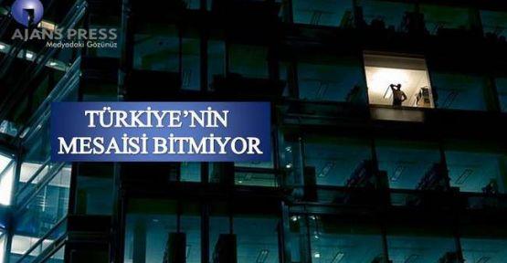 TÜRKİYE'NİN MESAİSİ BİTMİYOR