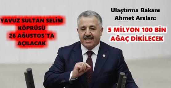Ulaştırma Bakanı Ahmet Arslan: Beş Milyon 100 bin Ağaç Dikilecek