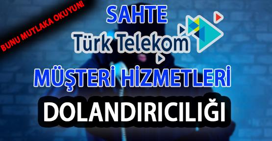 Yeni Telefon Dolandırıcılığı: Sahte Türk Telekom Müşteri Hizmetleri